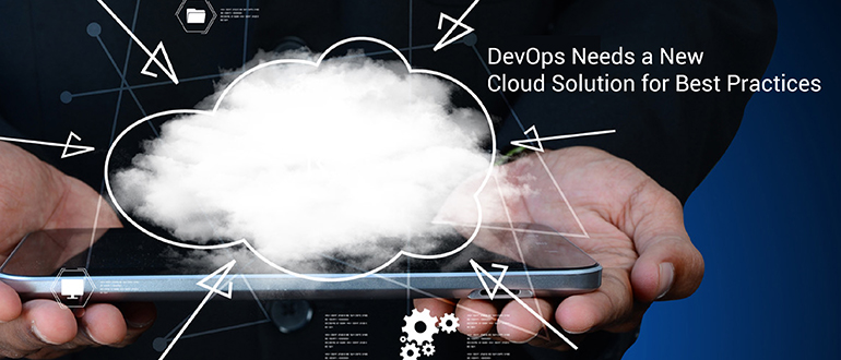 DevOps Needs a New Cloud Solution for Best Practices