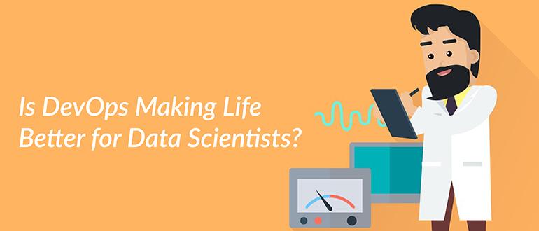 Is DevOps Making Life Better for Data Scientists?