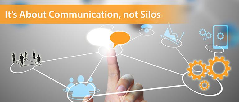It's About Communication, not Silos