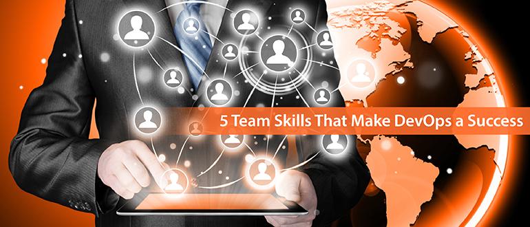 5 Team Skills That Make DevOps a Success