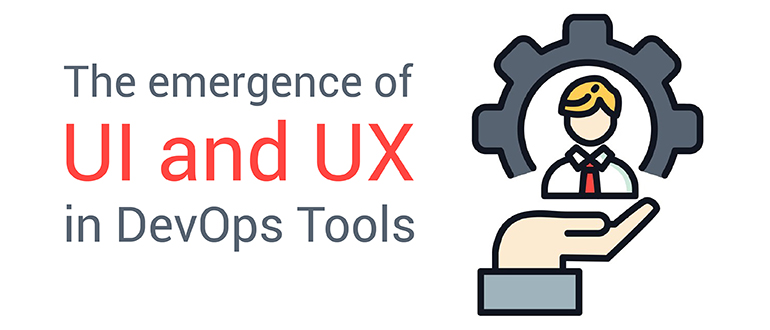 The Emergence of UI and UX in DevOps Tools