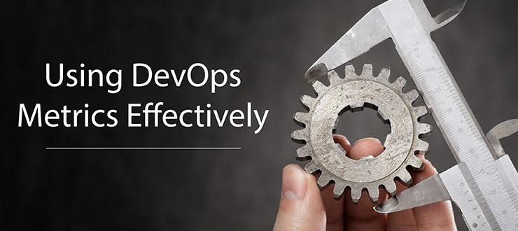 Using DevOps Metrics Effectively
