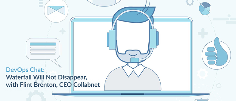 DevOps Chat: Waterfall Will Not Disappear, with Flint Brenton, CEO Collabnet