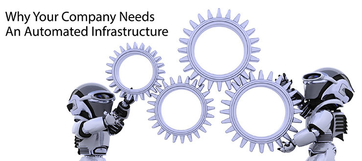 Why Your Company Needs An Automated Infrastructure