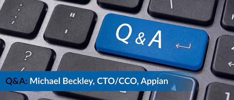 Q&A: Michael Beckley, CTO/CCO, Appian