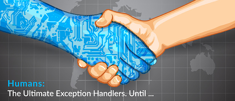 Humans: The Ultimate Exception Handlers. Until …