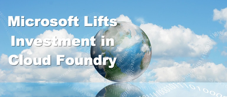 Microsoft Lifts Investment in Cloud Foundry