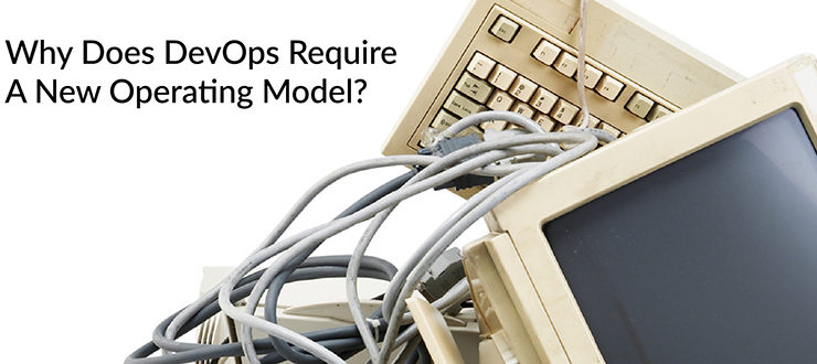 Why Does DevOps Require A New Operating Model?
