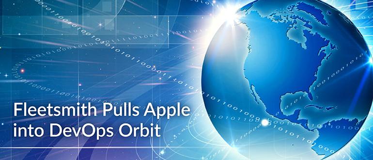 Fleetsmith Pulls Apple into DevOps Orbit