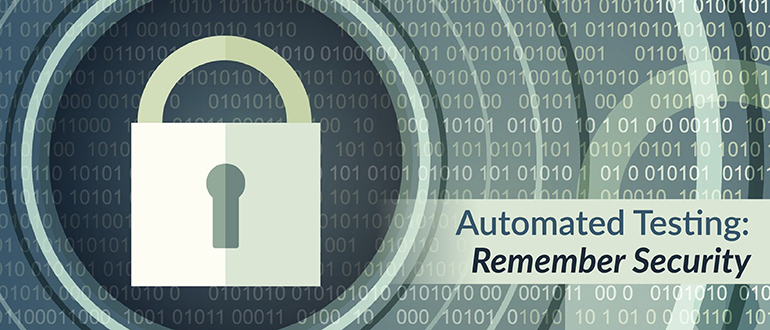 Automated Testing: Remember Security