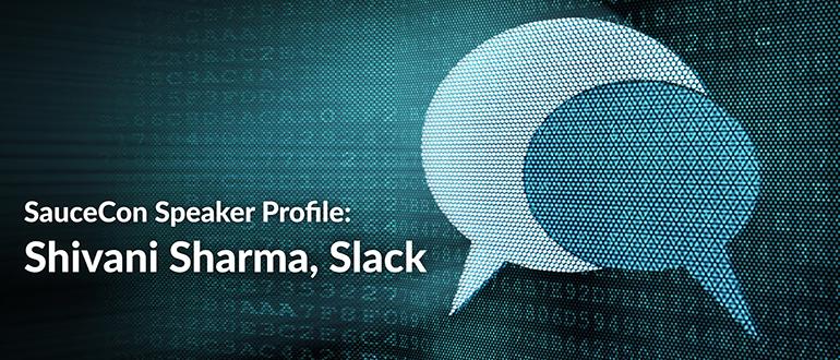 SauceCon Speaker Profile: Shivani Sharma, Slack