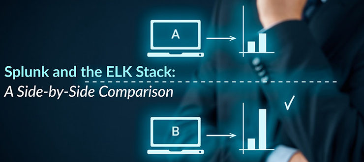 Splunk and the ELK Stack: A Side-by-Side Comparison