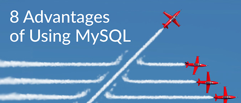 8 Advantages of Using MySQL