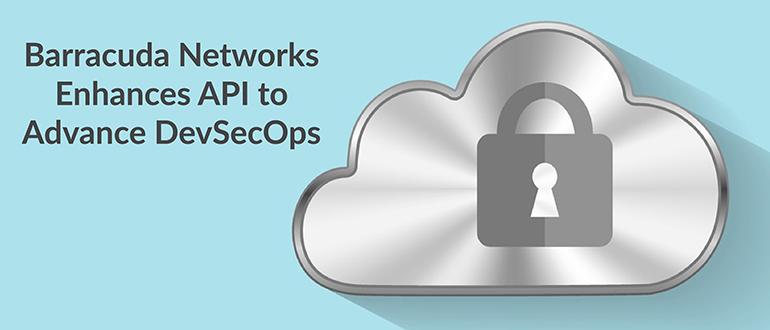 Barracuda Networks Enhances API to Advance DevSecOps