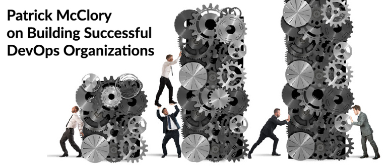 Patrick McClory on Building Successful DevOps Organizations