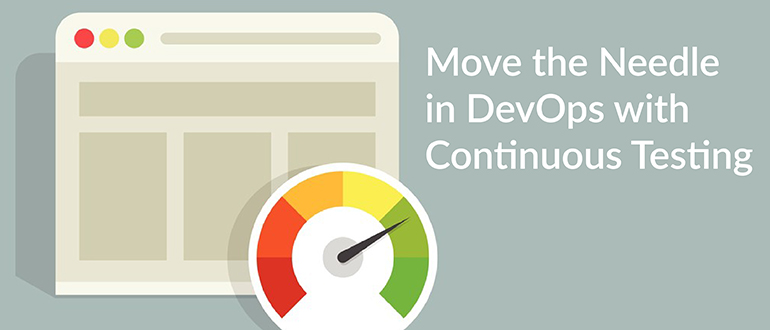 Move the Needle in DevOps with Continuous Testing