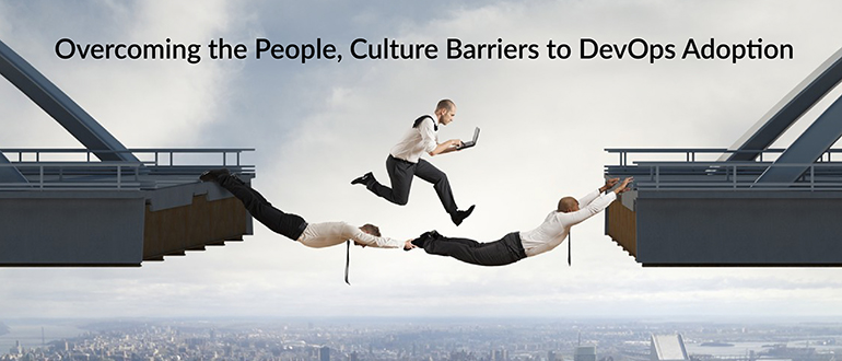 Overcoming the People, Culture Barriers to DevOps Adoption
