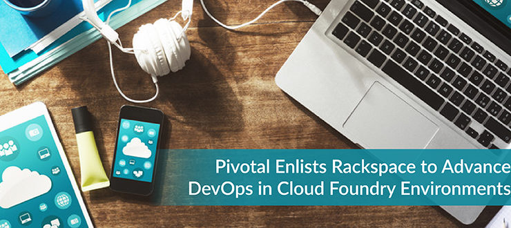 Pivotal Enlists Rackspace to Advance DevOps in Cloud Foundry Environments
