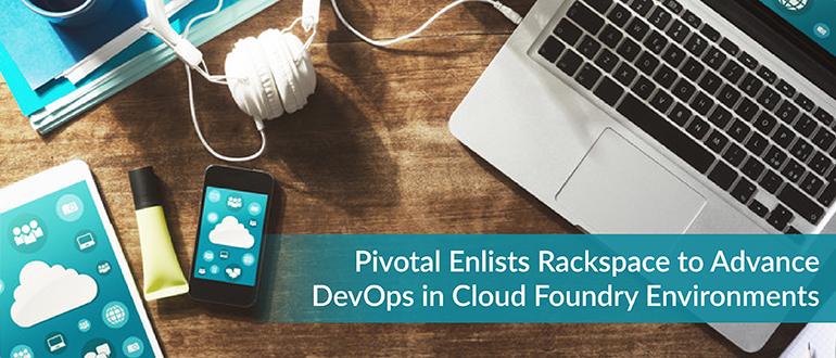 Pivotal Enlists Rackspace to Advance DevOps in Cloud Foundry Environments