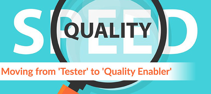 Moving from 'Tester' to 'Quality Enabler'