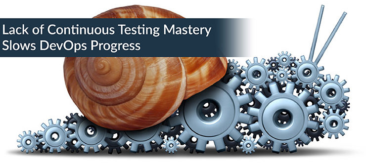 Lack of Continuous Testing Mastery Slows DevOps Progress