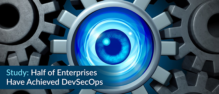 Study: Half of Enterprises Have Achieved DevSecOps