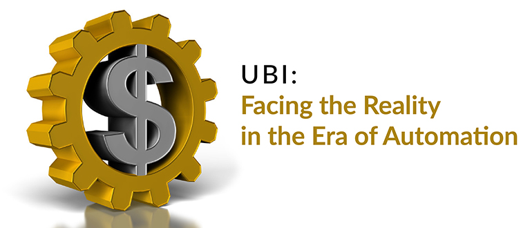 UBI: Facing the Reality in the Era of Automation