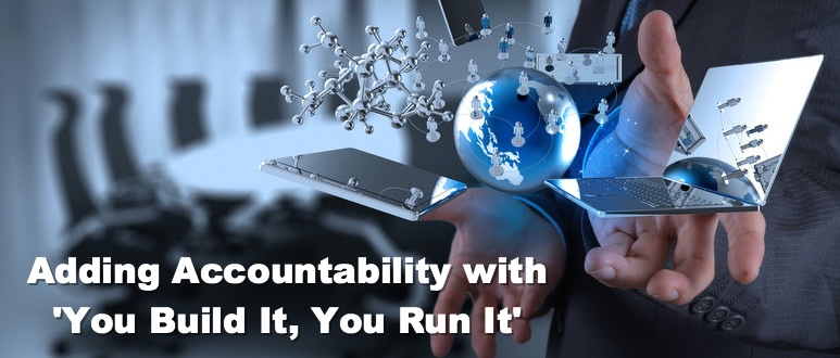 Adding Accountability with 'You Build It, You Run It'