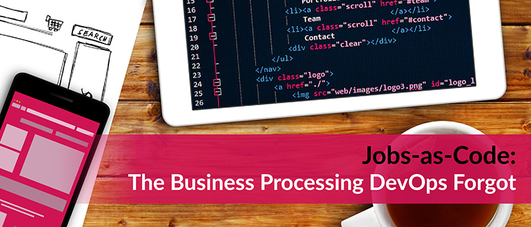 Jobs-as-Code: The Business Processing DevOps Forgot