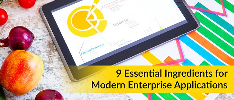 9 Essential Ingredients for Modern Enterprise Applications