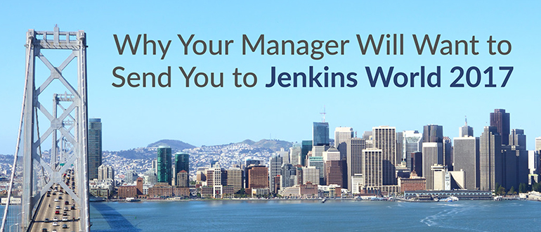 Why Your Manager Will Want to Send You to Jenkins World 2017