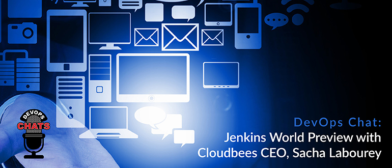 DevOps Chat: Jenkins World Preview with Cloudbees CEO, Sacha Labourey