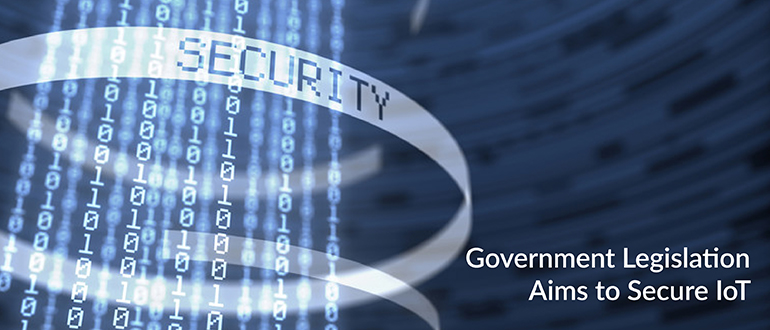 Government Legislation Aims to Secure IoT