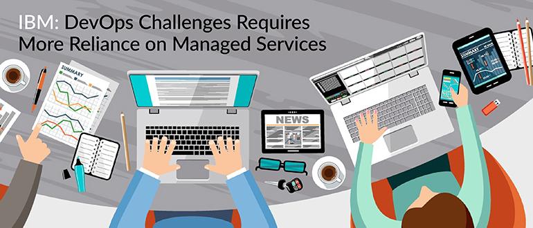 IBM: DevOps Challenges Require Managed Services