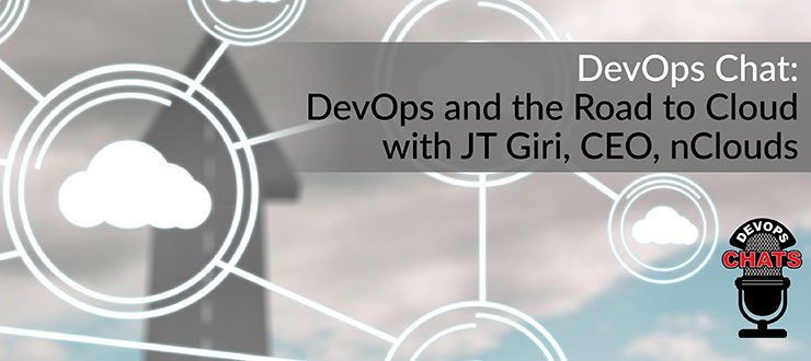 DevOps Chat: DevOps and the Road to Cloud with JT Giri, CEO, nClouds
