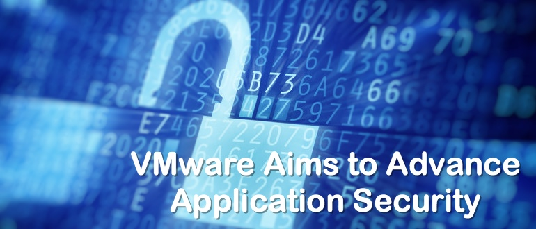 VMware Aims to Advance Application Security