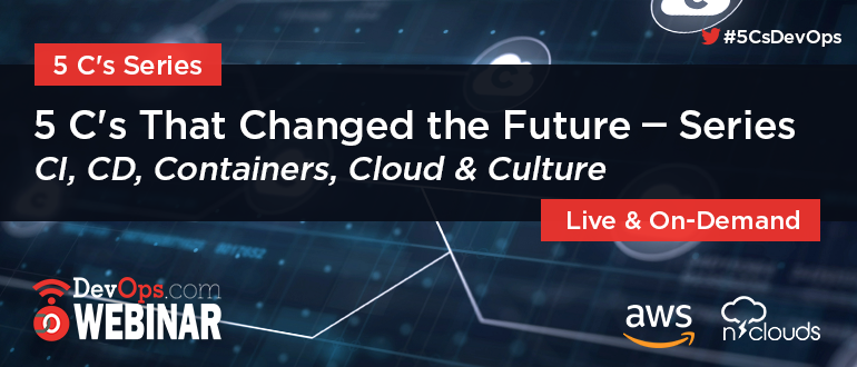 5 C's That Changed the Future – Webinar Series <br> CI, CD, Containers, Cloud & Culture
