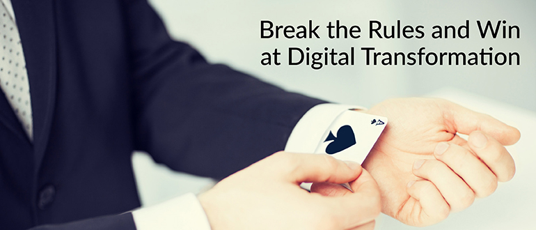 Break the Rules and Win at Digital Transformation