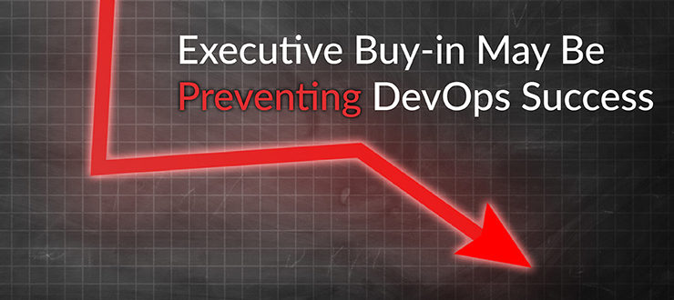 Executive Buy-in May Be Preventing DevOps Success