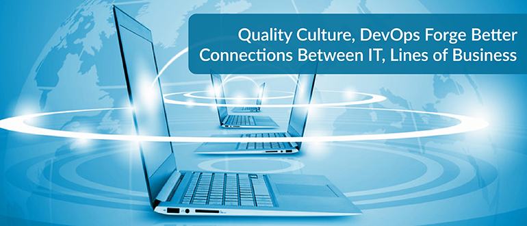 Quality Culture, DevOps Forge Better Connections Between IT, Lines of Business