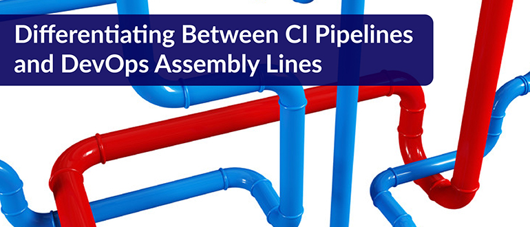 Differentiating Between CI Pipelines and DevOps Assembly Lines