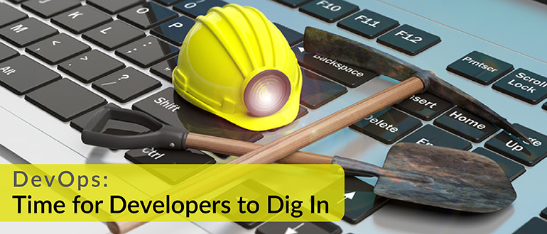 DevOps: Time for Developers to Dig In