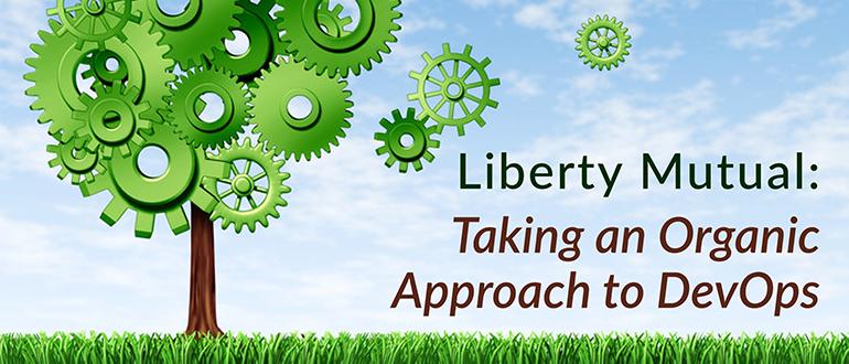 Liberty Mutual: Taking an Organic Approach to DevOps