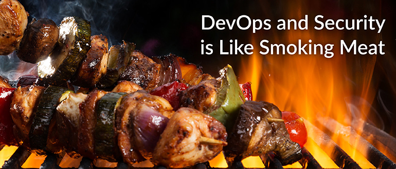 DevOps and Security is Like Smoking Meat