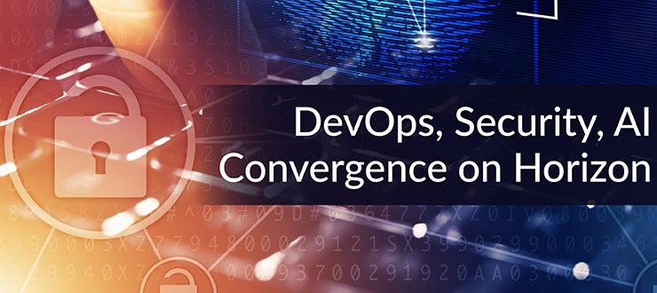 DevOps, Security, AI Convergence on Horizon