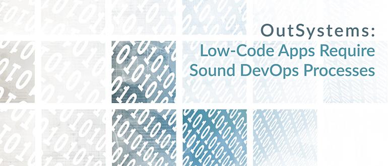 OutSystems: Low-Code Apps Require Sound DevOps Processes