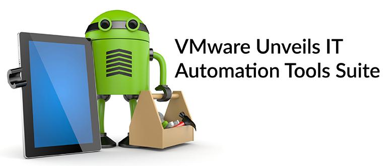 VMware Unveils IT Automation Tools Suite - DevOps com