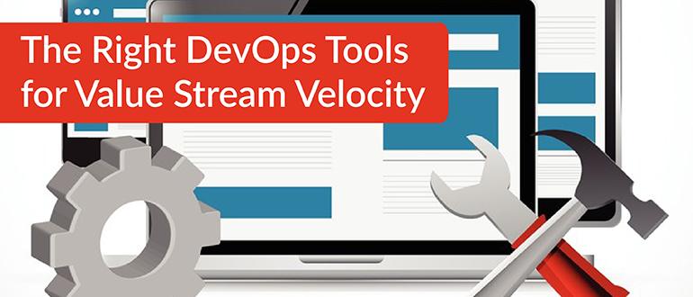 The Right DevOps Tools for Value Stream Velocity