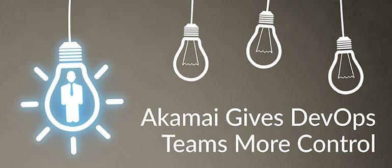 Akamai Gives DevOps Teams More Control