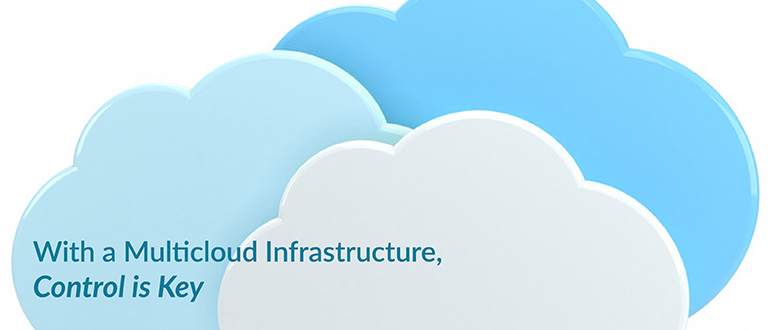 With a Multicloud Infrastructure, Control is Key